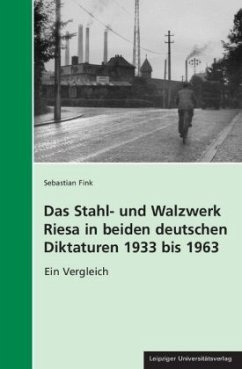 Das Stahl- und Walzwerk Riesa in beiden deutschen Diktaturen 1933 bis 1963 - Fink, Sebastian