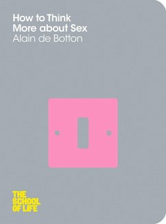 How to Think about Sex - Botton, Alain de; The School of Life