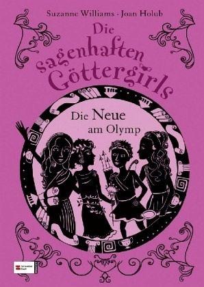 Die Neue am Olymp / Die sagenhaften Göttergirls Bd.1 - Williams, Suzanne; Holub, Joan
