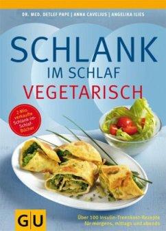 Schlank im Schlaf vegetarisch - Pape, Detlef; Cavelius, Anna; Ilies, Angelika