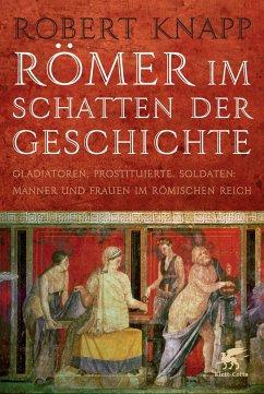 Römer im Schatten der Geschichte - Knapp, Robert