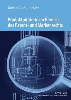 Produktpiraterie im Bereich des Patent- und Markenrechts - Kuhn, Kerstin