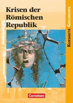 Kurshefte Geschichte: Krisen der Römischen Republik. Schülerbuch - Onken, Björn