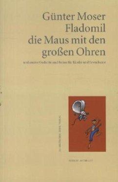 Fladomil, die Maus mit den großen Ohren und andere Gedichte und Reime für Kinder und Erwachsene - Moser, Günter