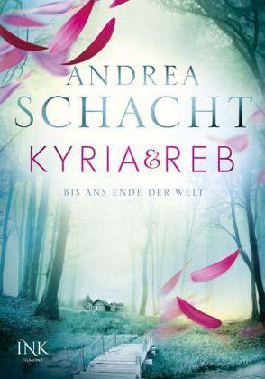 Bis ans Ende der Welt / Kyria & Reb Bd.1 - Schacht, Andrea