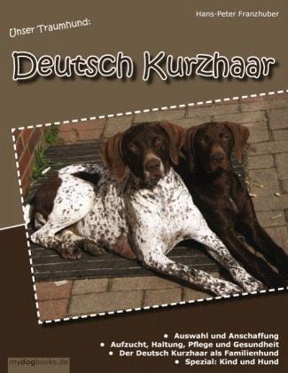 Unser Traumhund: Deutsch Kurzhaar - Franzhuber, Hans-Peter