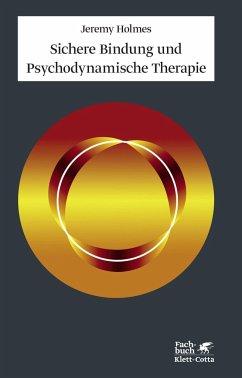 Sichere Bindung und Psychodynamische Therapie - Holmes, Jeremy