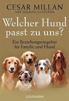 Welcher Hund passt zu uns? - Millan, Cesar; Peltier, Melissa Jo