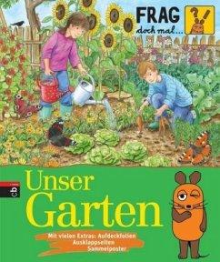 Unser Garten / Frag doch mal ... die Maus! Die Sachbuchreihe Bd.24 - Gorgas, Martina