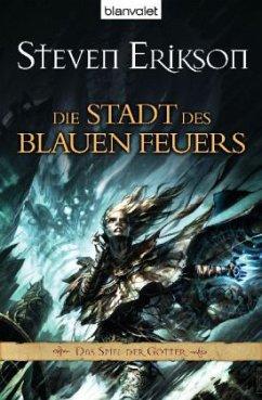 Die Stadt des blauen Feuers / Das Spiel der Götter Bd.14 - Erikson, Steven