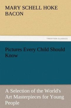 Pictures Every Child Should Know A Selection of the World's Art Masterpieces for Young People