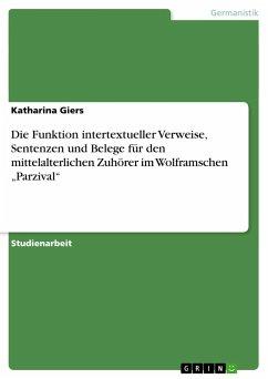 Die Funktion intertextueller Verweise, Sentenzen und Belege für den mittelalterlichen Zuhörer im Wolframschen