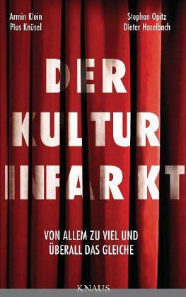 Der Kulturinfarkt - Haselbach, Dieter; Klein, Armin; Knüsel, Pius; Opitz, Stephan