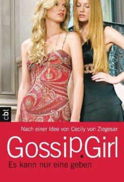 Es kann nur eine geben / Gossip Girl Bd.12 - Ziegesar, Cecily von