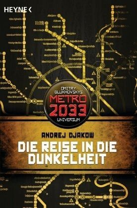Die Reise in die Dunkelheit / Metro 2033 Universum Bd.4 - Djakow, Andrej