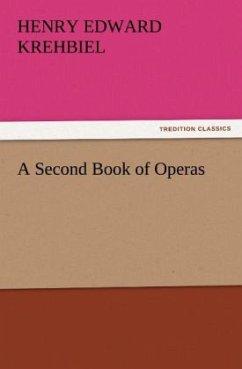 A Second Book of Operas - Krehbiel, Henry Edward