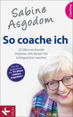 So coache ich - Asgodom, Sabine