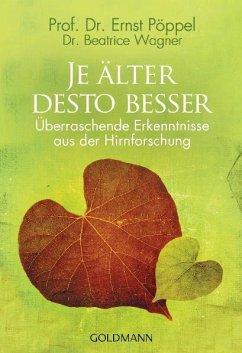 Je älter desto besser - Pöppel, Ernst;Wagner, Beatrice