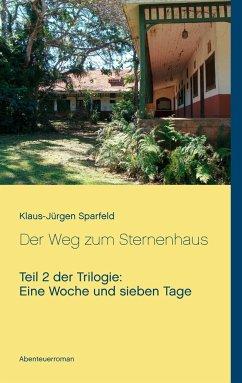 Eine Woche und sieben Tage - Der Weg zum Sternenhaus - Sparfeld, Klaus-Jürgen