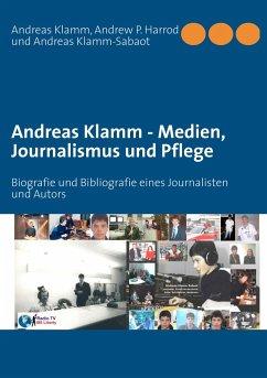 Andreas Klamm - Medien, Journalismus und Pflege - Klamm, Andreas;Harrod, Andrew P.