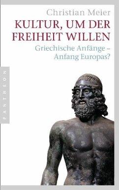 Kultur, um der Freiheit willen - Meier, Christian