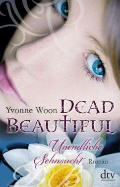 Unendliche Sehnsucht / Dead Beautiful Bd.2 - Woon, Yvonne