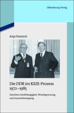 Die DDR im KSZE-Prozess 1972-1985 - Hanisch, Anja
