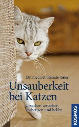 Unsauberkeit bei Katzen - Jones, Renate