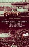 Das Wirtschaftsimperium der Deutschen Arbeitsfront 1933 - 1945
