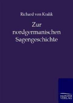 Zur nordgermanischen Sagengeschichte - Kralik von Meyrswalden, Richard