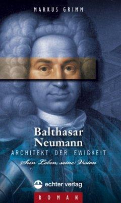 Balthasar Neumann Architekt der Ewigkeit