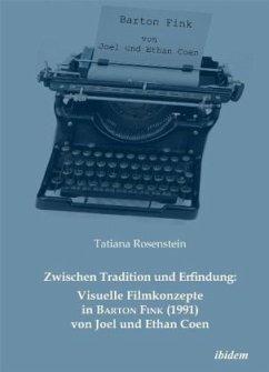 Zwischen Tradition und Erfindung: Visuelle Filmkonzepte in Barton Fink (1991) von Joel und Ethan Coen - Rosenstein, Tatiana