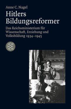 Hitlers Bildungsreformer - Nagel, Anne Chr.