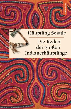 Die Reden der großen Indianerhäuptlinge - Häuptling Seattle