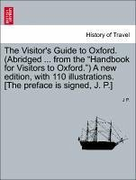 The Visitor's Guide to Oxford. (Abridged ... from the