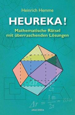 Heureka! Mathematische Rätsel mit überraschenden Lösungen - Hemme, Heinrich