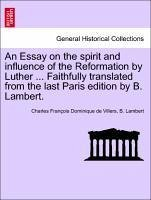 An Essay on the spirit and influence of the Reformation by Luther ... Faithfully translated from the last Paris edition by B. Lambert.