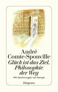 Glück ist das Ziel, Philosophie der Weg - Comte-Sponville, André