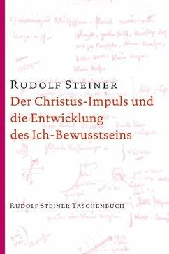 Der Christus-Impuls und die Entwicklung des Ich-Bewusstseins - Steiner, Rudolf