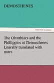 The Olynthiacs and the Phillippics of Demosthenes Literally translated with notes