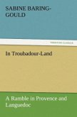 In Troubadour-Land A Ramble in Provence and Languedoc