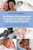 The Origins, Prevention and Treatment of Infant Crying and Sleeping Problems: An Evidence-Based Guide for Healthcare Professionals and the Families Th