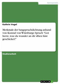 Merkmale der Sangspruchdichtung anhand von Konrad von Würzburgs Spruch