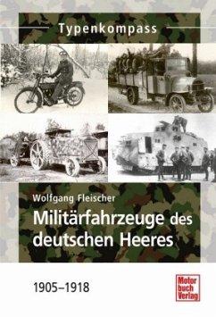 Militärfahrzeuge des deutschen Heeres 1905-1918 - Fleischer, Wolfgang