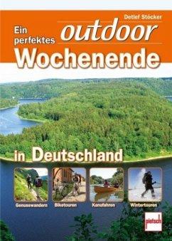 Ein perfektes outdoor Wochenende in Deutschland - Stöcker, Detlef