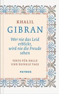 Wer nie das Leid erblickt, wird nie die Freude sehen - Gibran, Khalil