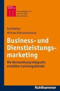 Business- und Dienstleistungsmarketing - Kleinaltenkamp, Michael; Weiber, Rolf