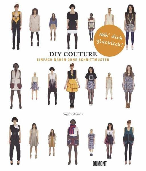 Do It Yourself Couture - Einfach nähen ohne Schnittmuster von Rosie ...