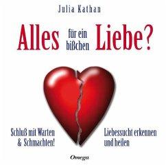 Alles für ein bißchen Liebe?, 3 Audio-CDs - Kathan, Julia