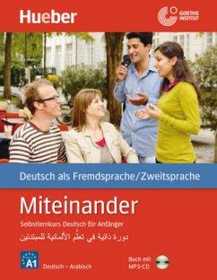 Miteinander. Selbstlernkurs Deutsch für Anfänger. Arabische Ausgabe. Mit 1 MP3-CD - Aufderstraße, Hartmut; Müller, Jutta; Storz, Thomas